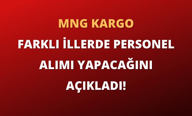 MNG Kargo Farklı İllerde Personel Alımı Yapacağını Açıkladı!