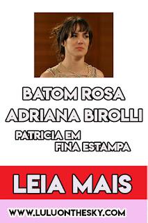 O Batom rosa de Adriana Birolli, a Patrícia em Fina Estampa