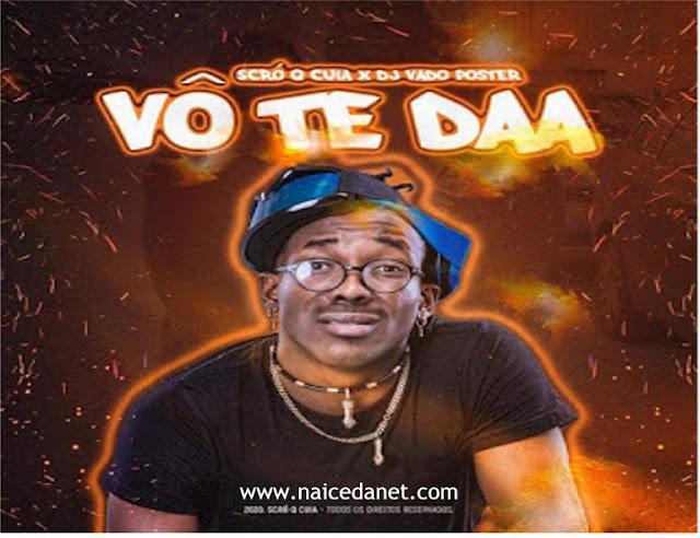 Scrô Q Cuia ft. DJ Vado Poster - Vô Te Daa (Afro House) [Download]