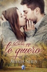 Portada del libro ¿Sabes que te quiero? de Alexia Seris