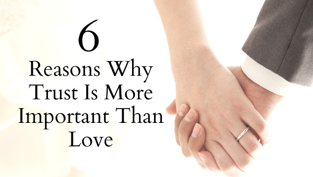 6 Reasons Why Trust Is More Important Than Love