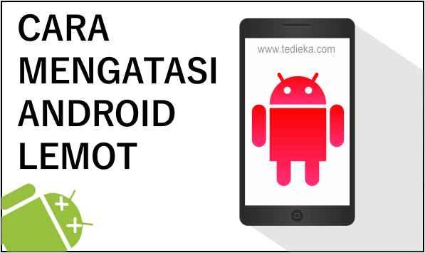 Mengtasi android yang lemot