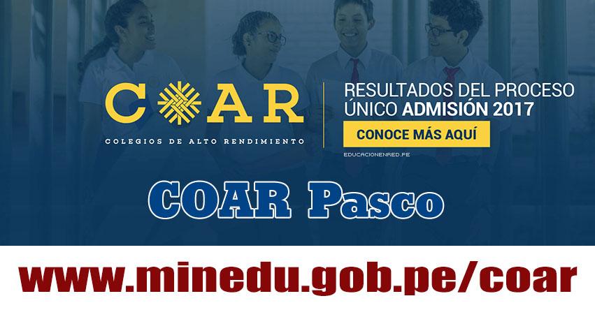 COAR Pasco: Resultado Final Examen Admisión 2017 (28 Febrero) Lista de Ingresantes - Colegios de Alto Rendimiento - MINEDU - www.drepasco.gob.pe