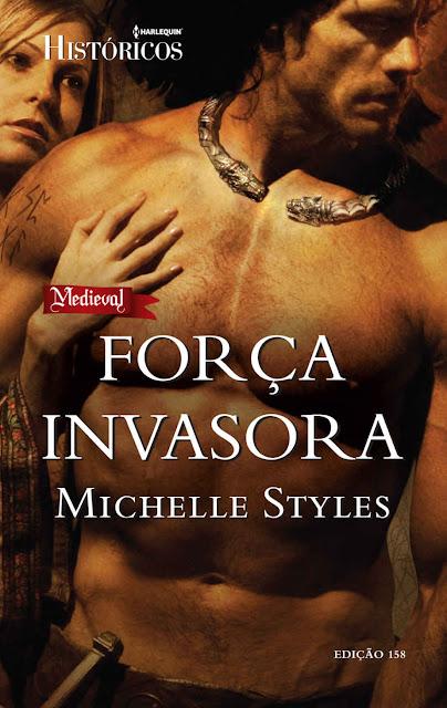 Força Invasora Harlequin Históricos - ed.158 - Michelle Styles