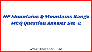 HP Mountains & Mountains Range MCQ Question Answer Set-2
