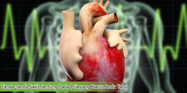 Tanda – Tanda Sakit Jantung Pada Pria yang Harus Anda Tahu