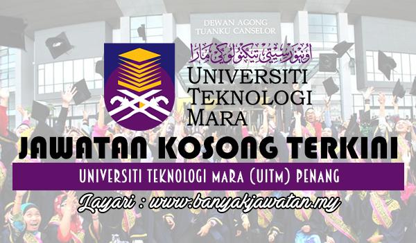 Jawatan Kosong 2017 di Universiti Teknologi Mara (UiTM) Penang www.banyakjawatan.my