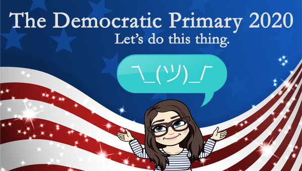 image of a cartoon version of me shrugging beneath a shrug emoji, pictured in front of a patriotic stars-and-stripes graphic, to which I've added text reading: 'The Democratic Primary 2020: Let's do this thing.'