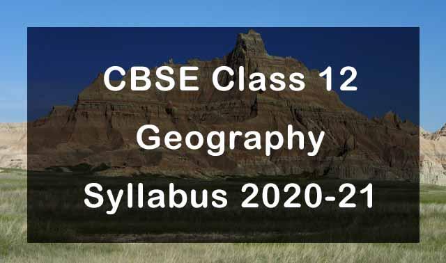 CBSE Class 12 Geography Syllabus 2020-21