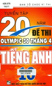 Tuyển Tập 20 Năm Đề Thi Olympic 30 Tháng 4 Tiếng Anh 10 - Nhiều Tác Giả
