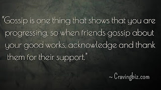 """Gossip is one thing that shows that you are progressing, so when friends gossip about your good works, acknowledge and thank them for their support"""
