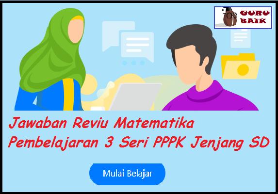 gambar jawaban reviu MTK SD Pembelajaran 3 Seri PPPK