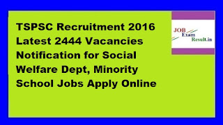 TSPSC Recruitment 2016 Latest 2444 Vacancies Notification for Social Welfare Dept, Minority School Jobs Apply Online