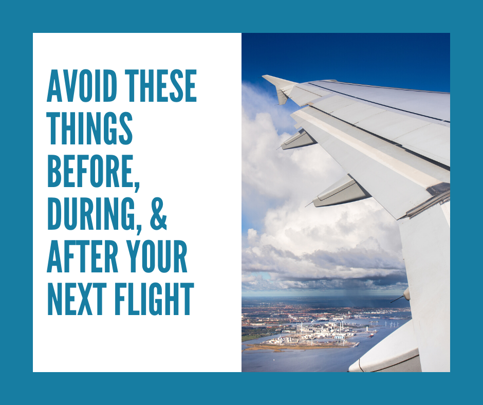 Things to Avoid Doing Before, During, and After Your Next Flight