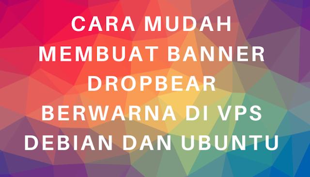 Cara Mudah Membuat Banner Dropbear Berwarna di VPS Debian dan Ubuntu
