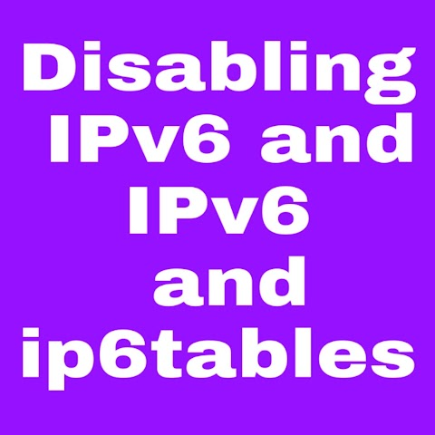 Disabling IPv6 and IPv6 and ip6tables