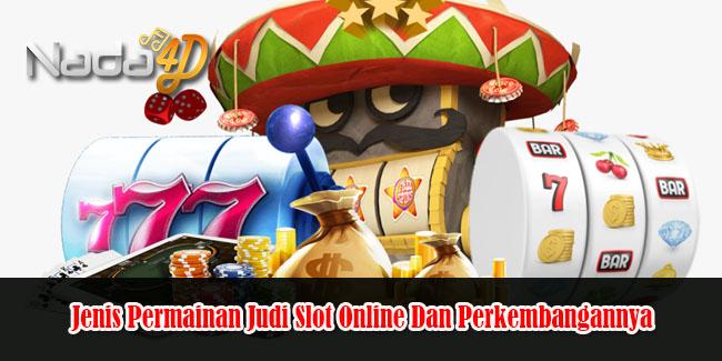 Jenis Permainan Judi Slot Online Dan Perkembangannya