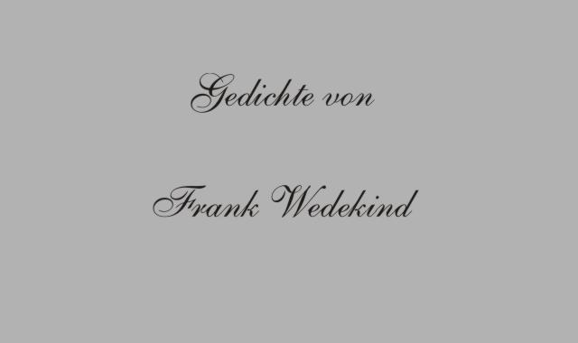 Gedichte Und Zitate Fur Alle F Wedekind Gedichte Von Der