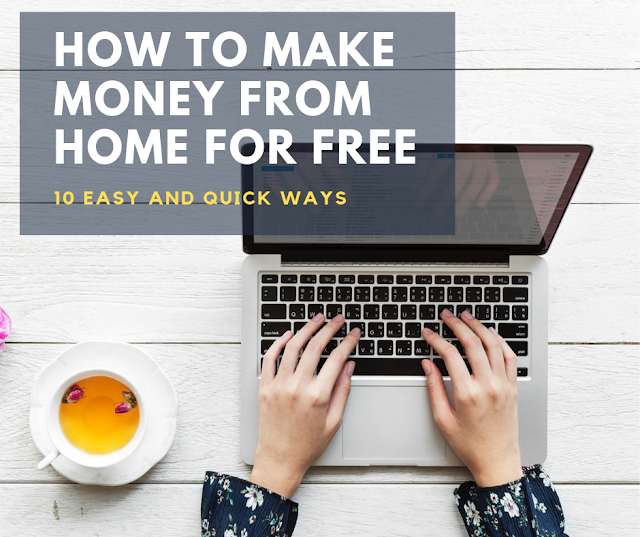 10 Easy and Quick ways to Make Money from Home for Free