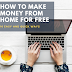How to make money from home for free - Easy and quick ways