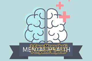 3 Penyebab Dan Cara Mengobati Penyakit Bipolar