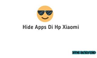 Cara menyembunyikan aplikasi di hp xoami