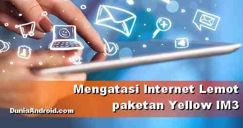Bagaimana setting paketan internet Yellow IM3 tidak Lemot