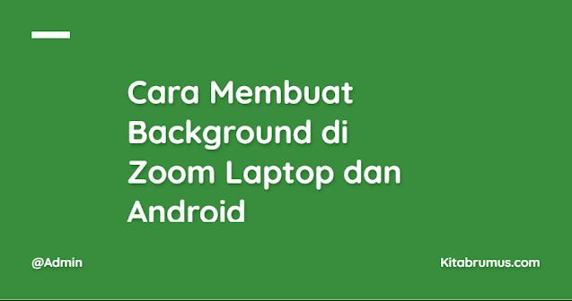 Cara Membuat Background di Zoom Laptop dan Android Dengan Mudah