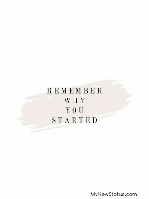 Remember why you started #MotivationalQuotes #Quotes #quotesoftheday MyNewStatus.com