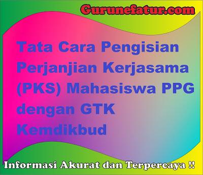 Tata Cara Pengisian Perjanjian Kerjasama (PKS) Mahasiswa dengan GTK Kemdikbud