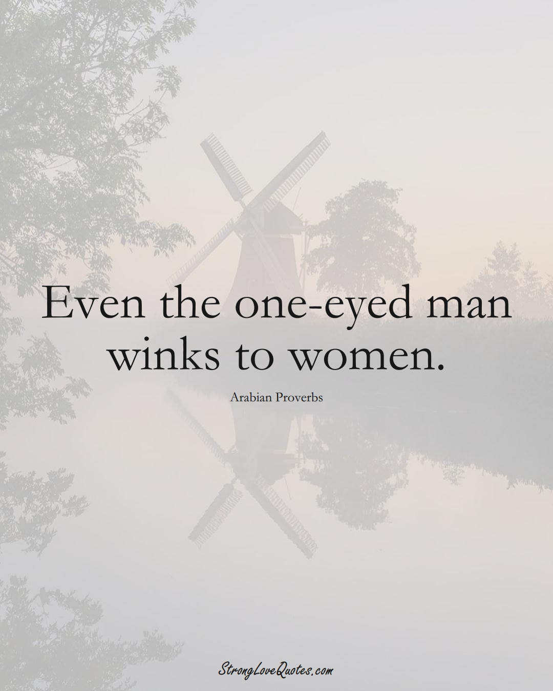 Even the one-eyed man winks to women. (Arabian Sayings);  #aVarietyofCulturesSayings