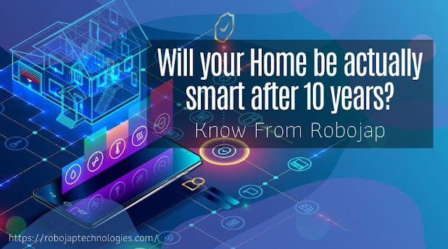 Will Your home be actually smart after 10 years?- Robojap reviews