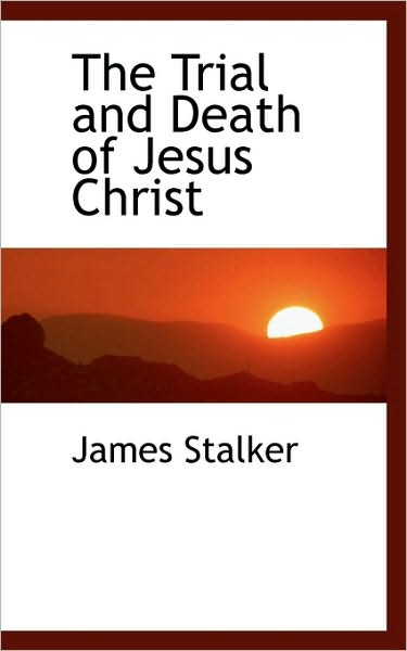 James Stalker-The Trial And Death Of Jesus Christ-