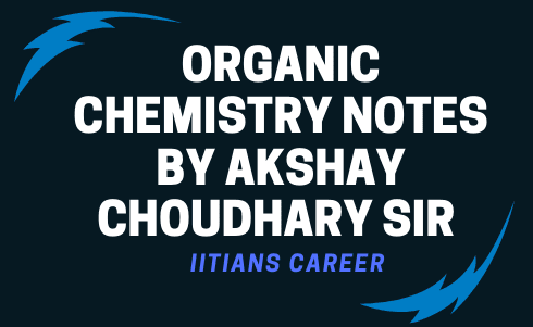 ORGANIC CHEMISTRY NOTES BY AKSHAY CHOUDHARY SIR (ALLEN)