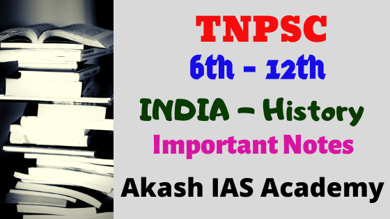 6th to 12th STD INDIA - History Important Notes Released by Akash IAS Academy