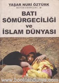 Yaşar Nuri Öztürk - Batı Sömürgeciliği ve İslam Dünyası
