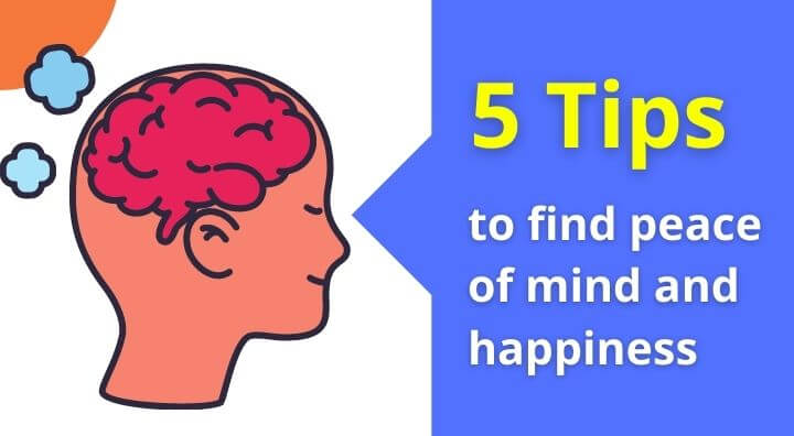 how to find peace of mind and happiness 5 tips