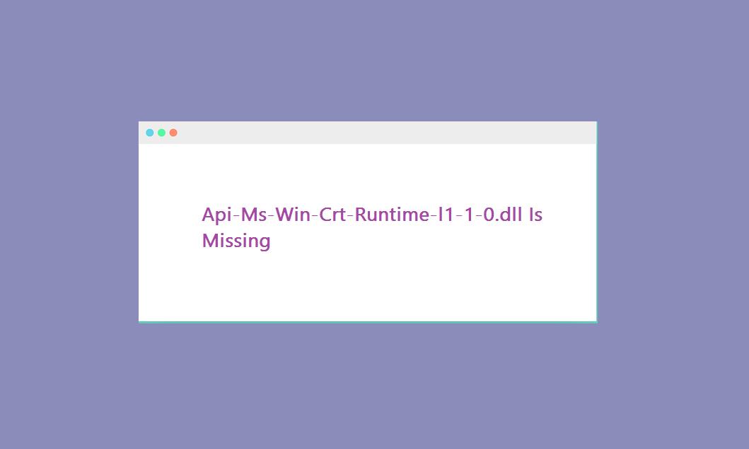 Api-Ms-Win-Crt-Runtime-l1-1-0.dll Is Missing Windows