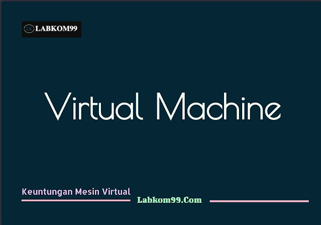 Keuntungan Mesin Virtual (Virtual Mechine)