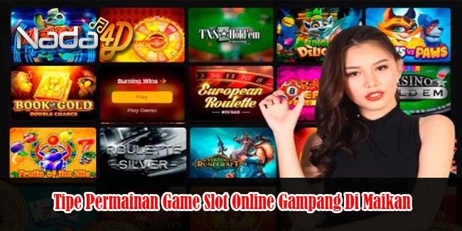 Tipe Permainan Game Slot Online Gampang Di Maikan