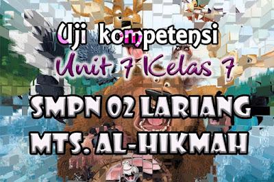 Uji Kompetensi MTs Al-Hikmah & SMPN 02 Lariang Unit 7 Kelas 7