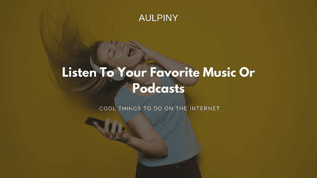 Listen To Your Favorite Music Or Podcasts