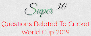 super 30 questions related to cricket world cup