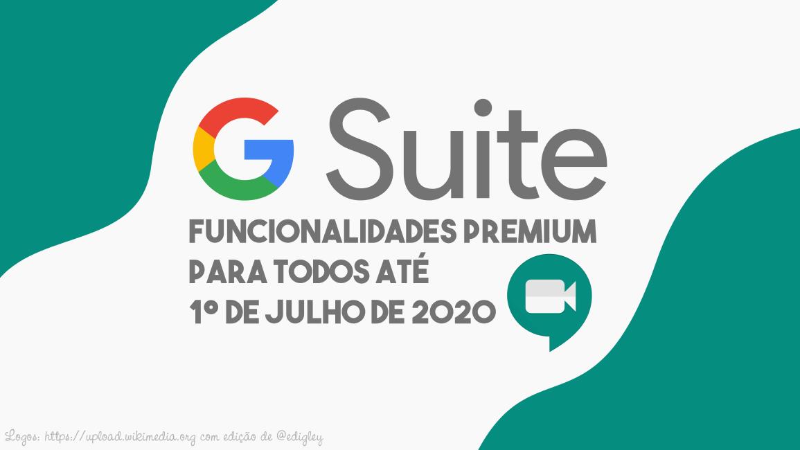 G Suite: funcionalidades premium do Hangouts Meet para todos os clientes até 1º de julho de 2020