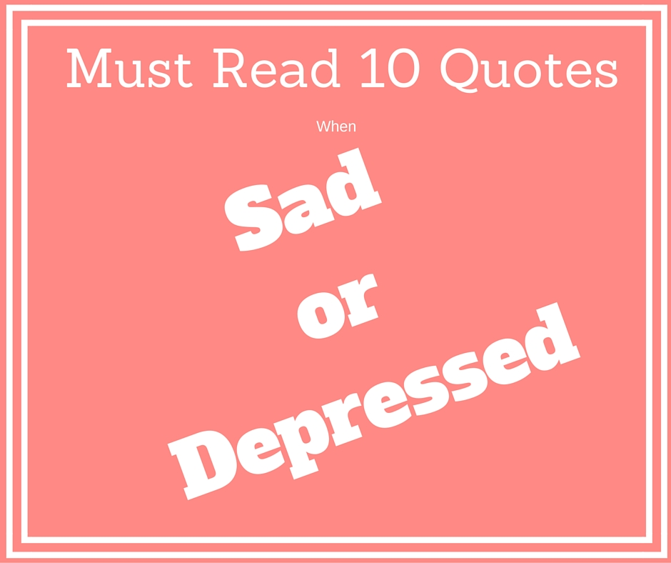 Must Read These 10 Quotes When Sad Or Depressed (Quote