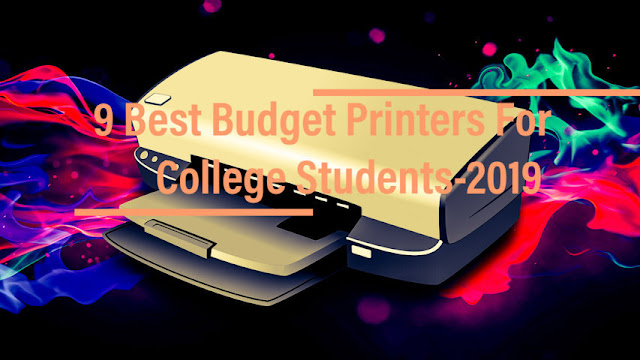 9 Best Budget Printers For College Students -2019