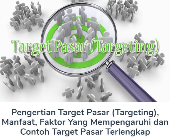 Membahas Materi Pengertian Target Pasar (Targeting) Beserta Manfaat, Faktor Yang Mempengaruhi dan Contoh Target Pasar Terlengkap