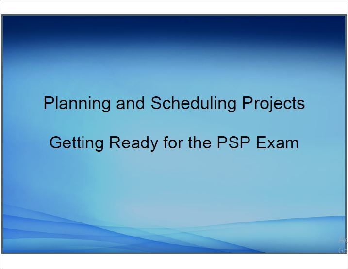 Planning and Scheduling Projects:Getting Ready for the PSP Exam ...