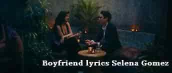 Boyfriend lyrics Selena Gomez