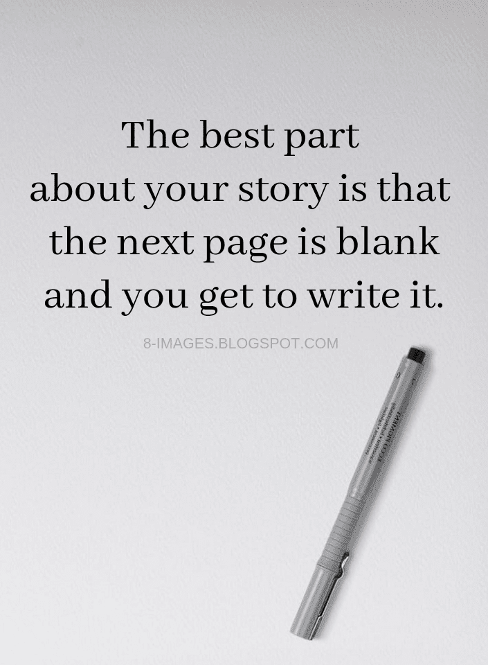 Quotes The Best Part About Your Story Is That The Next Page Is Blank